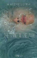 The Thing In The Pool by PinkSleth