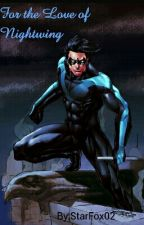 For the Love of Nightwing by StarFox02