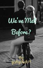 We've met before? by geekychick72