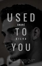 Used To You • André Silva ✅ by xritax