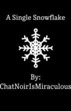 A Single Snowflake by ChatNoirIsMiraculous