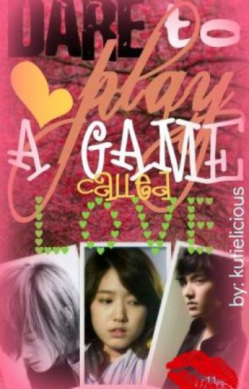Dare to Play a Game Called Love? [COMPLETED]