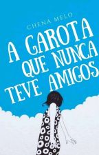 A Garota Que Nunca Teve Amigos by Elarecitou_