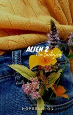Alien 2 ➶ kim taehyung -sequel  by hopeblivion