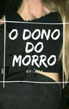 O Dono Do Morro  by MarcyXD