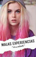 Malas Experiencias🍸 by Xhanelle16