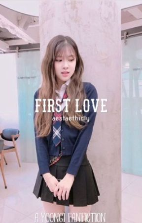 first love ➵ min yoongi  by dearjeongguk