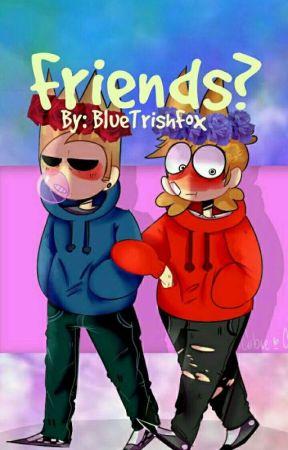Friends? (TomTord) by BlueTrishFox