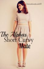 The Alphas Short Curvy Mate(Rewriting) by denisselovesbooks101