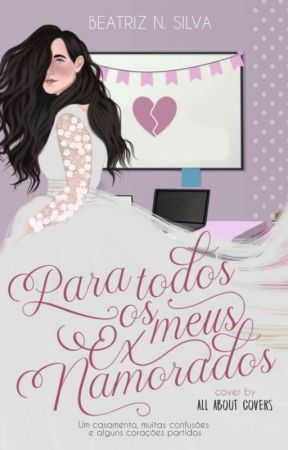 Para Todos Os Meus Ex Namorados - HIATOS by trizs_