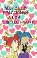 Abby y Lily reaccionan a los ships de FNAFHS by valentinelaloka
