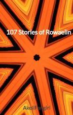 107 Stories of Rowaelin by AkeliFangirl