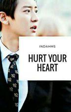 HURT YOUR HEART by InndahMs