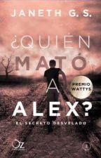 ¿Quién mató a Alex? El secreto desvelado  by JanethGS