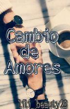 Cambio de amores by Lili_beauty23