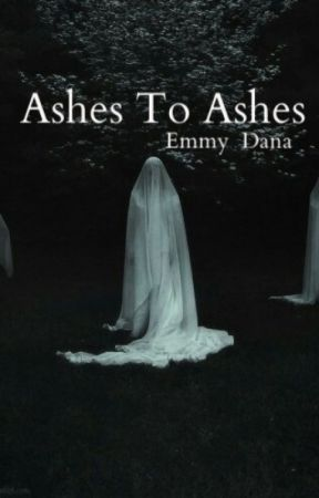 Ashes to Ashes by EmmyDana