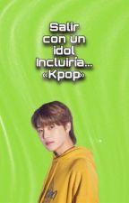 Salir con un idol incluiría...«K-pop» by SarumiU