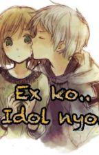 Ex ko.. Idol nyo. by rosalmapenamagnayon