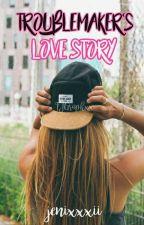 Troublemaker's Love Story (On-Going) #Wattys2017 by jenixxxii