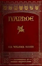 Ivanhoe: A Romance by Sir Walter Scott by SapphireAlena