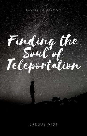 Finding the Soul of Teleportation (EXO boyxboy)