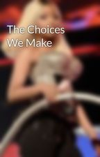 The Choices We Make by IBreatheForNicki