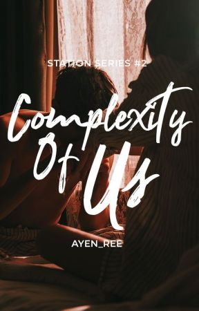 Complexity Of Us (STATION Series #2) by ayen_ree