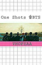 One Shots ♚BTS  by vhopeaa