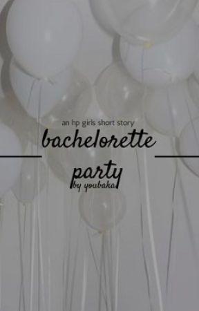 bachelorette party / an hp girls short story by youbaka