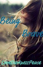 Being Brave by LoveDarknessPeace