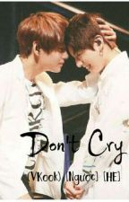 Don't Cry ! (Vkook) [Ngược][HE] by my0605