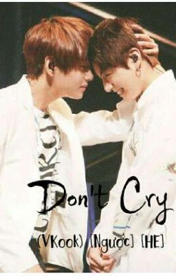 Don't Cry ! (Vkook) [Ngược][HE]