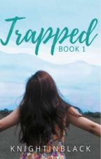 Trapped (Book 1) by KnightInBlack