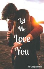 Let Me Love You by joyfulzoellaa
