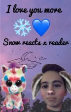 I love you more (snow reacts x reader)  by AmazingJess11