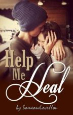Help Me Heal ~Short Story~ by SomeoneLovesYou