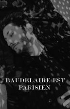 BAUDELAIRE EST PARISIEN by betweenwounds