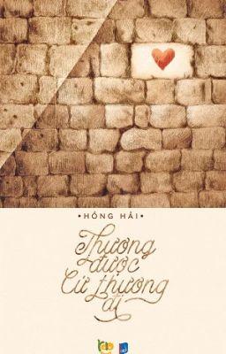 THƯƠNG ĐƯỢC CỨ THƯƠNG ĐI - Tác giả: Hồng Hải