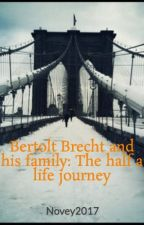 Bertolt Brecht and his family: The half a life journey by Novey2017