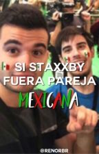 Si staxxby fuera pareja mexicana by renorbr