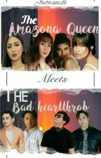 The Amazona Queen Meet The Bad Hearthrob  by missnathz