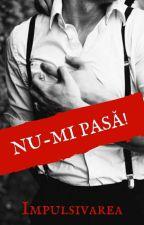 Nu-mi pasă! Vol.1 by Impulsivarea