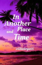 IN ANOTHER PLACE AND TIME by xristianbryan25