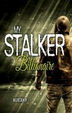 MY STALKER BILLIONAIRE by NurTan9