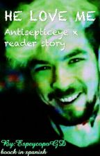 He love Me (Antisepticeye x Reader story) by EspeycopoGD