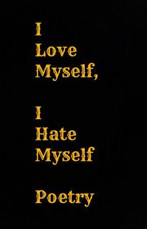 i love myself, i hate myself by xxFatherOfLukexx
