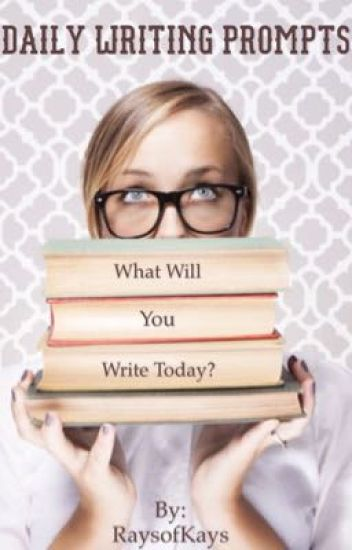 Daily Writing Prompts: What Will You Write Today?