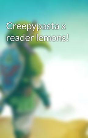 Creepypasta x reader lemons! - Chapter 3 - You want rough?! I'll