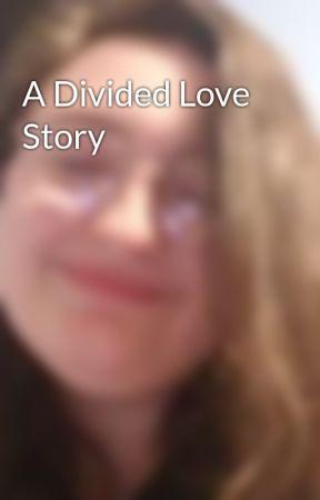 A Divided Love Story by raelynn_rouscher03