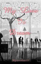 MY LOVE Is DREAM ¤》 by tanzilla6020